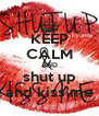KEEP CALM AND shut up and kiss me - Personalised Poster A4 size