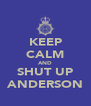 KEEP CALM AND SHUT UP ANDERSON - Personalised Poster A4 size