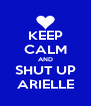 KEEP CALM AND SHUT UP ARIELLE - Personalised Poster A4 size