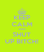 KEEP CALM AND SHUT UP BITCH! - Personalised Poster A4 size