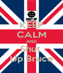 KEEP CALM AND Shut  Up Bruce - Personalised Poster A4 size
