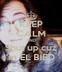 KEEP CALM AND Shut up cuz I'm EL BIED  - Personalised Poster A4 size