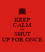 KEEP CALM and SHUT UP FOR ONCE - Personalised Poster A4 size