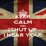 KEEP CALM AND ¡¡SHUT UP  I HEAR YOU!! - Personalised Poster A4 size