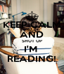 KEEP CALM AND SHUT UP I'M  READING! - Personalised Poster A4 size