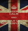 KEEP CALM AND SHUT UP MOTHERFUCKER - Personalised Poster A4 size