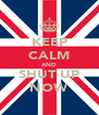 KEEP CALM AND SHUT UP NOW - Personalised Poster A4 size