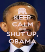 KEEP CALM AND SHUT UP, OBAMA - Personalised Poster A4 size