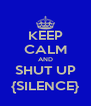 KEEP CALM AND SHUT UP {SILENCE} - Personalised Poster A4 size