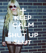KEEP CALM AND SHUT UP SLUT - Personalised Poster A4 size