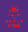 KEEP CALM AND SHUT UP SMEG - Personalised Poster A4 size