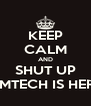 KEEP CALM AND SHUT UP TIMTECH IS HERE - Personalised Poster A4 size