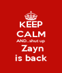 KEEP CALM AND..shut up  Zayn is back - Personalised Poster A4 size