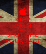 KEEP CALM AND SHUT UPiE YOUR FACE - Personalised Poster A4 size