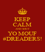 KEEP CALM AND SHUT YO MOUF #DREADERS! - Personalised Poster A4 size