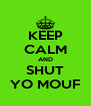 KEEP CALM AND SHUT YO MOUF - Personalised Poster A4 size