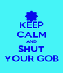 KEEP CALM AND SHUT YOUR GOB - Personalised Poster A4 size