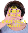 KEEP CALM AND SHUT YOUR MOUTH - Personalised Poster A4 size