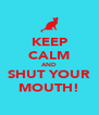 KEEP CALM AND SHUT YOUR MOUTH! - Personalised Poster A4 size
