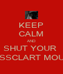 KEEP CALM AND SHUT YOUR  RASSCLART MOUTH - Personalised Poster A4 size