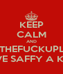 KEEP CALM AND SHUTHEFUCKUPLIAM GIVE SAFFY A KISS - Personalised Poster A4 size