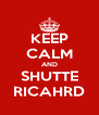 KEEP CALM AND SHUTTE RICAHRD - Personalised Poster A4 size
