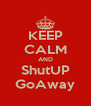 KEEP CALM AND ShutUP GoAway - Personalised Poster A4 size