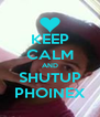 KEEP CALM AND SHUTUP PHOINEX - Personalised Poster A4 size