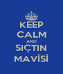 KEEP CALM AND SIÇTIN MAVİSİ - Personalised Poster A4 size