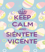 KEEP CALM AND SIÉNTETE  VICENTE - Personalised Poster A4 size