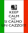 KEEP CALM AND... SI CALMO  UN CAZZO!!! - Personalised Poster A4 size