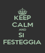 KEEP CALM AND SI  FESTEGGIA - Personalised Poster A4 size