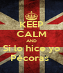 KEEP CALM AND Si lo hice yo Pécoras  - Personalised Poster A4 size