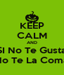 KEEP CALM AND SI No Te Gusta No Te La Coma - Personalised Poster A4 size