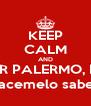 KEEP CALM AND SI SABES DE ALGUN DPTO EN ALQUILER POR PALERMO, BELGRANO, RECOLETA, DE 1 O 2 AMBIENTES hacemelo saber - Personalised Poster A4 size