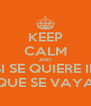 KEEP CALM AND SI SE QUIERE IR QUE SE VAYA - Personalised Poster A4 size