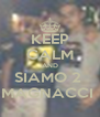 KEEP CALM AND SIAMO 2  MAGNACCI  - Personalised Poster A4 size