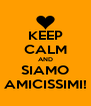 KEEP CALM AND SIAMO AMICISSIMI! - Personalised Poster A4 size