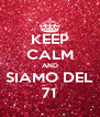 KEEP CALM AND SIAMO DEL 71 - Personalised Poster A4 size