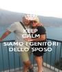 KEEP CALM AND SIAMO I GENITORI DELLO SPOSO - Personalised Poster A4 size