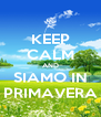 KEEP CALM AND SIAMO IN PRIMAVERA - Personalised Poster A4 size