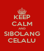 KEEP CALM AND SIBOLANG CELALU - Personalised Poster A4 size