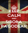 KEEP CALM AND SIBORA PAGODEAR - Personalised Poster A4 size