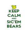 KEEP CALM AND SIC'EM BEARS - Personalised Poster A4 size