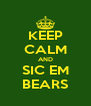 KEEP CALM AND SIC EM BEARS - Personalised Poster A4 size