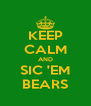 KEEP CALM AND SIC 'EM BEARS - Personalised Poster A4 size