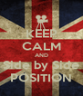 KEEP CALM AND Side by Side POSITION - Personalised Poster A4 size