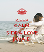KEEP CALM  AND SIDRA LOVE JAVAID - Personalised Poster A4 size