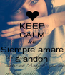 KEEP CALM AND Siempre amare a andoni - Personalised Poster A4 size