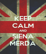 KEEP CALM AND SIENA MERDA - Personalised Poster A4 size